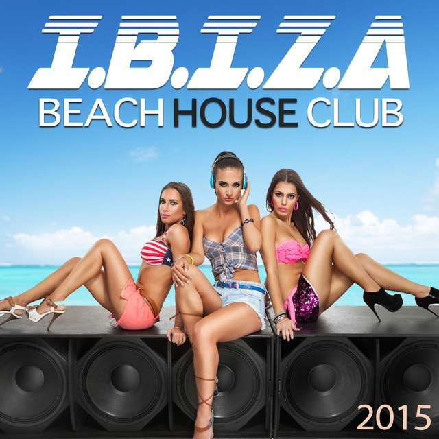 Couverture de Beach House Ibiza 2015 - From Chillhouse Cafe Space Bar to Dance Club Bahia Del Mar