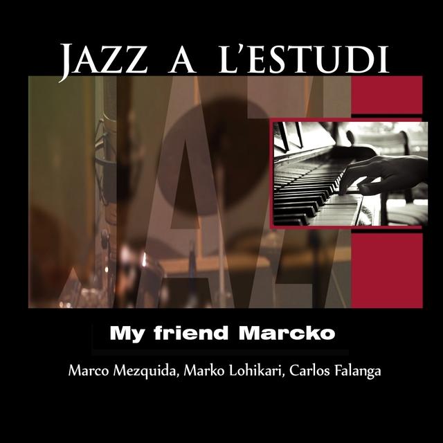 Jazz a l'Estudi: My Friend Marcko