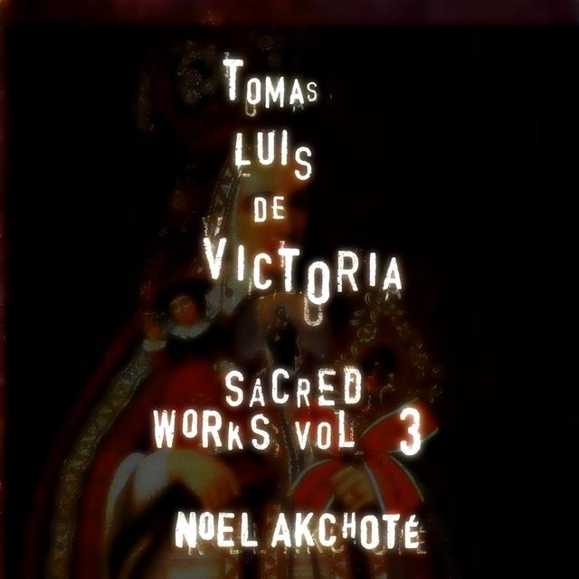 Tomás Luis de Victoria: Sacred Works, Vol. 3