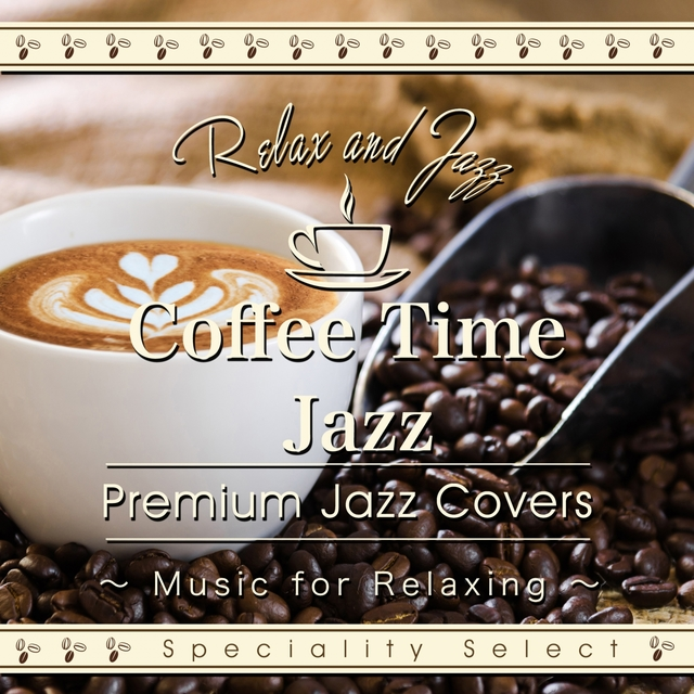 Coffee Time Jazz for Relaxing: Premium Jazz Covers