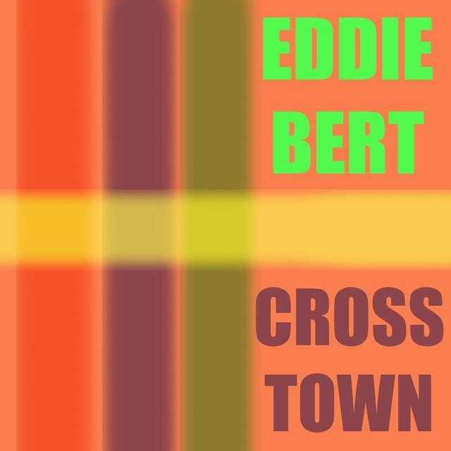 Eddie Bert: Crosstown
