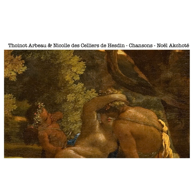 Thoinot Arbeau & Nicolle des Celliers de Hesdin: Chansons