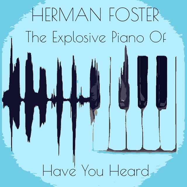 Herman Foster: The Explosive Piano Of / Have You Heard