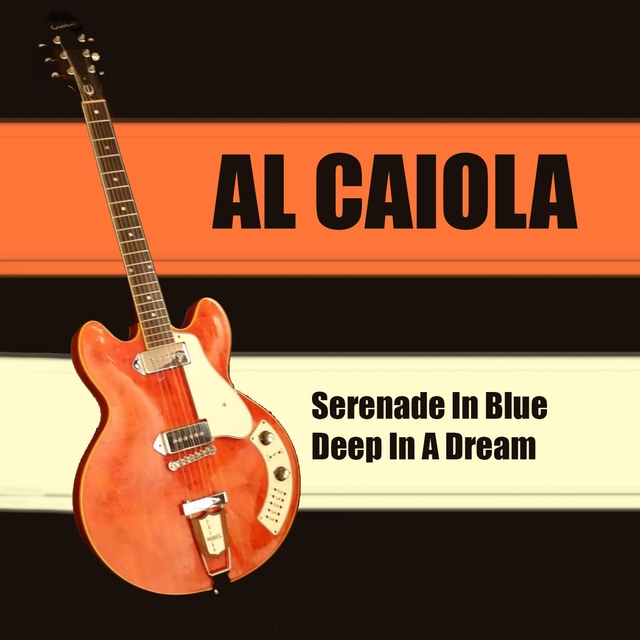 Al Caiola: Serenade in Blue + Deep in a Dream