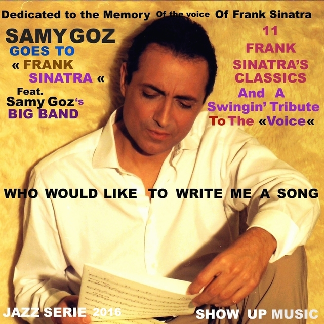 Samy Goz Goes to Frank Sinatra (11 Frank Sinatra Classics & the Original Tribute) [The Tribute Song: Who Would Like to Write Me a Song]