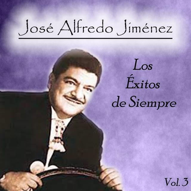 José Alfredo Jiménez - Los Éxitos de Siempre, Vol. 3