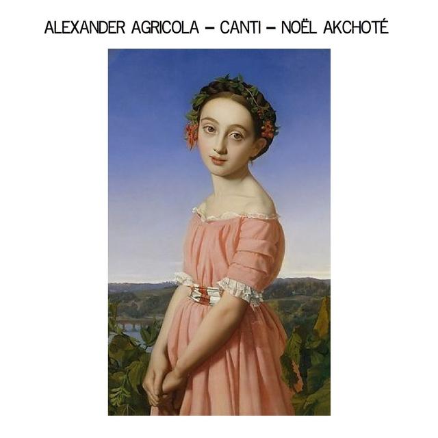 Alexander Agricola: Canti