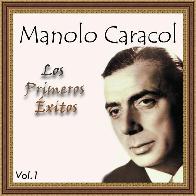 Manolo Caracol - Los Primeros Éxitos, Vol. 1