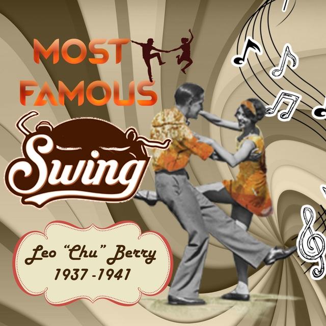 "Most Famous Swing, Leon ""Chu"" Berry 1937 - 1941"