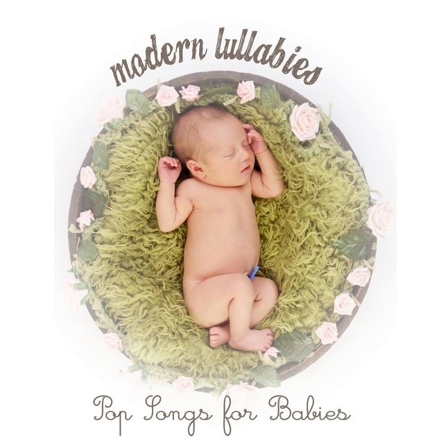 Modern Lullabies: Pop Songs for Babies