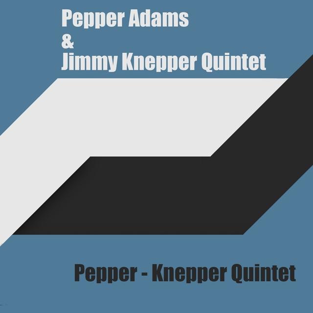 Couverture de Pepper Adams & Jimmy Knepper Quintet: Pepper - Knepper Quintet