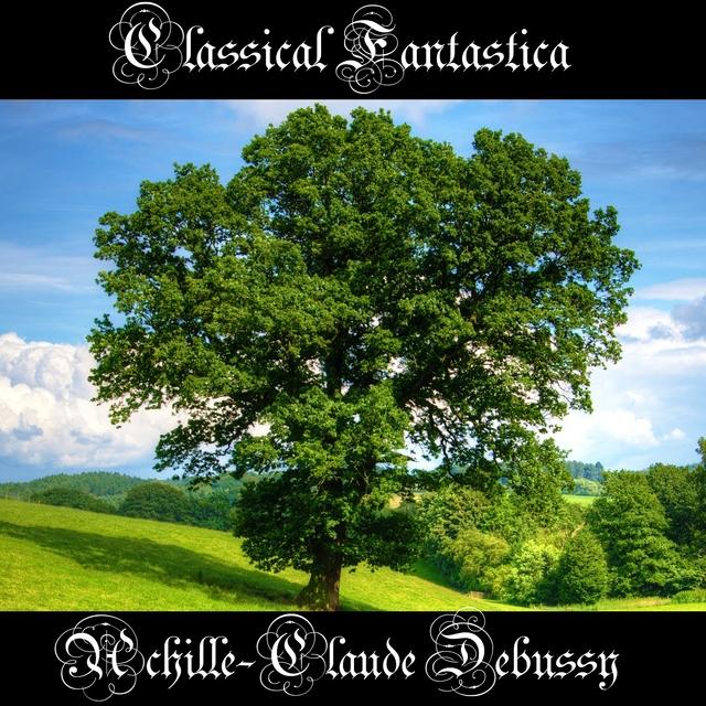 Classical Fantastica: Achille-Claude Debussy