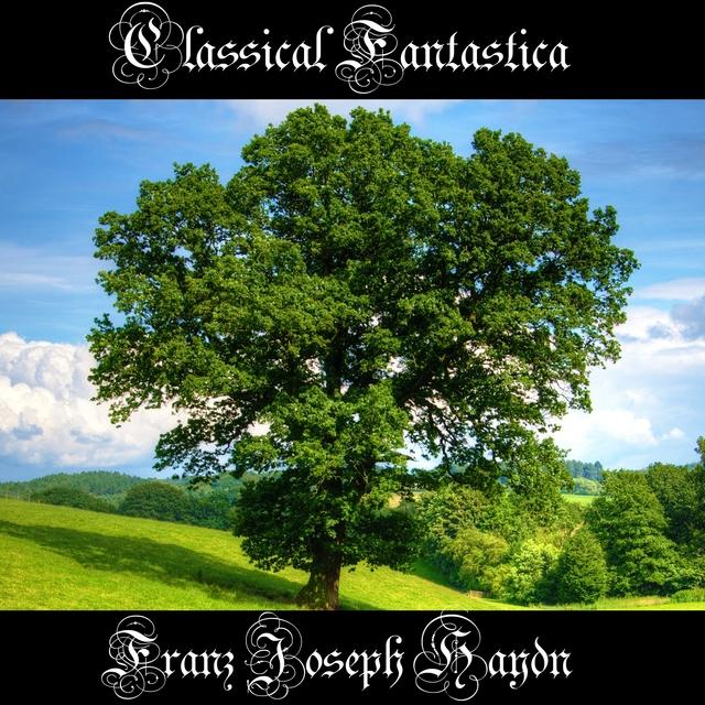 Classical Fantastica: Franz Joseph Haydn