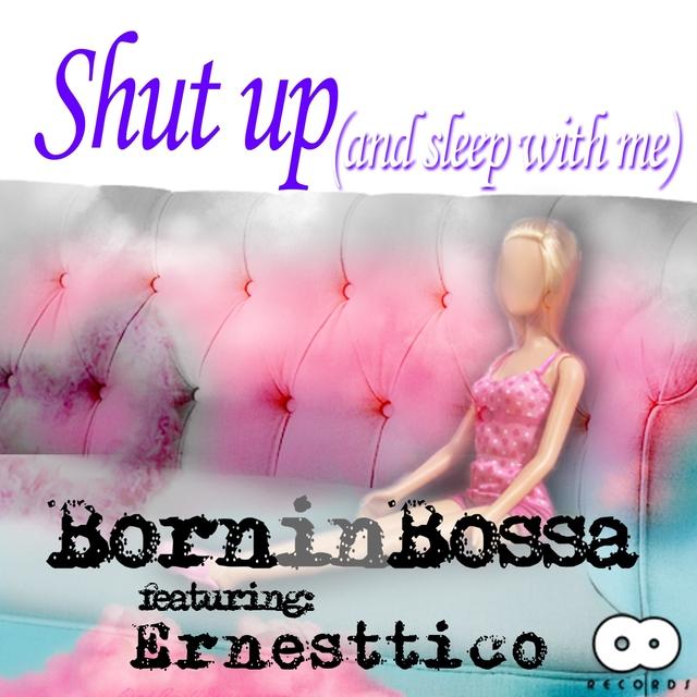 Shut Up (And Sleep with Me)