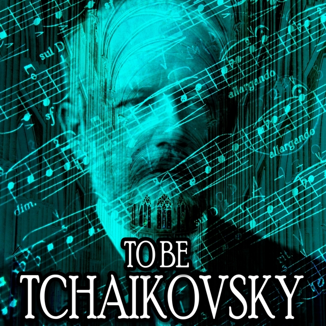 To Be Tchaikovsky