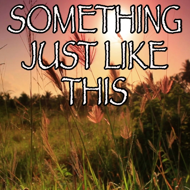 Something Just Like This - Tribute to The Chainsmokers and Coldplay