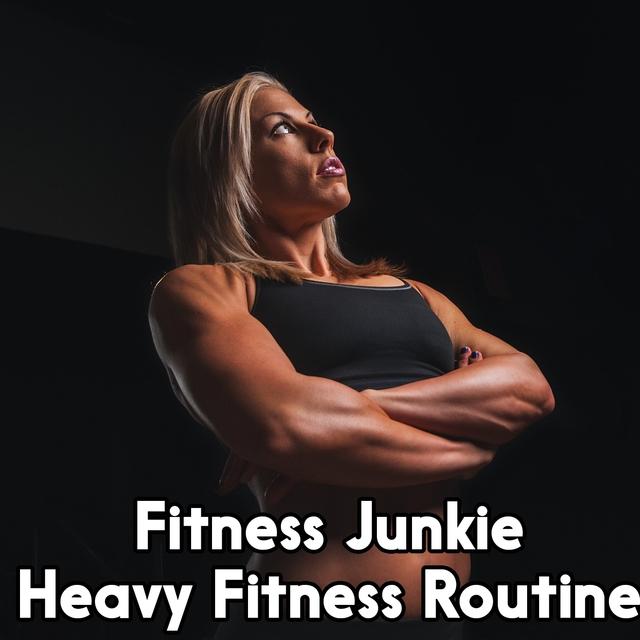 Fitness Junkie Heavy Fitness Routine