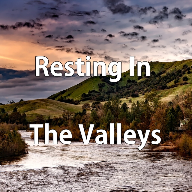 Resting In The Valleys