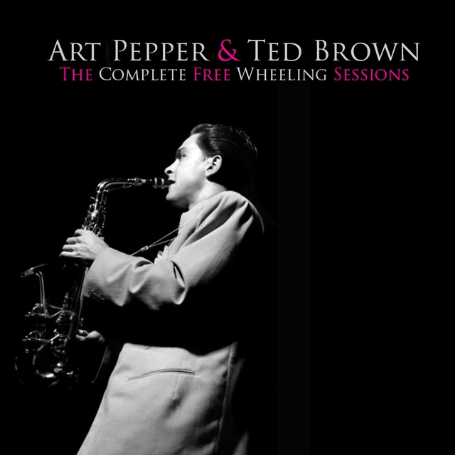 Art Pepper & Ted Brown: The Complete Free Wheeling Sessions