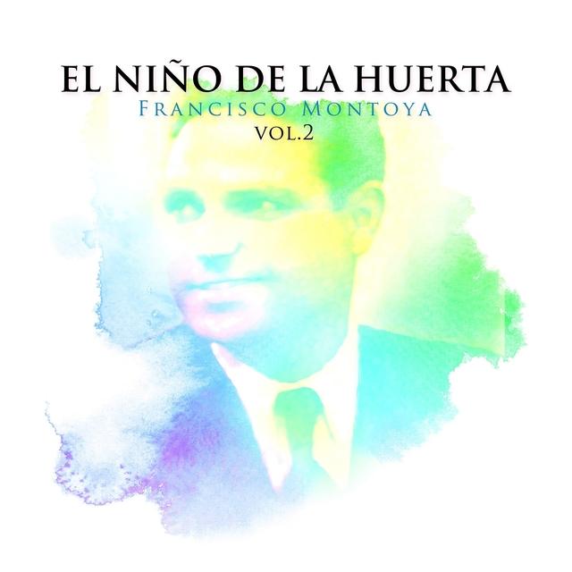 El Niño de la Huerta, Francisco Montoya, Vol. 2
