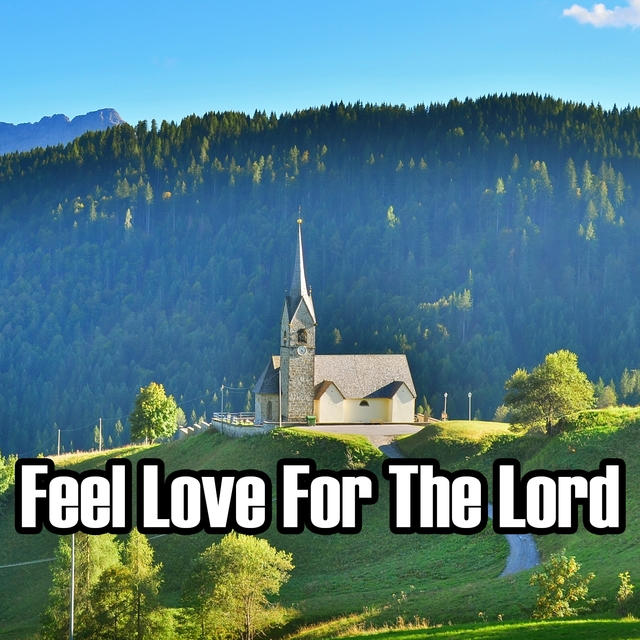 Feel Love For The Lord