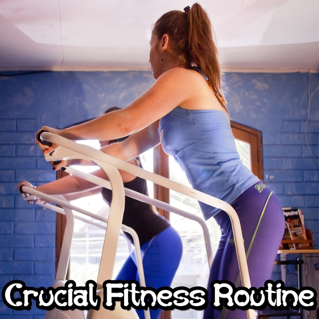 Crucial Fitness Routine
