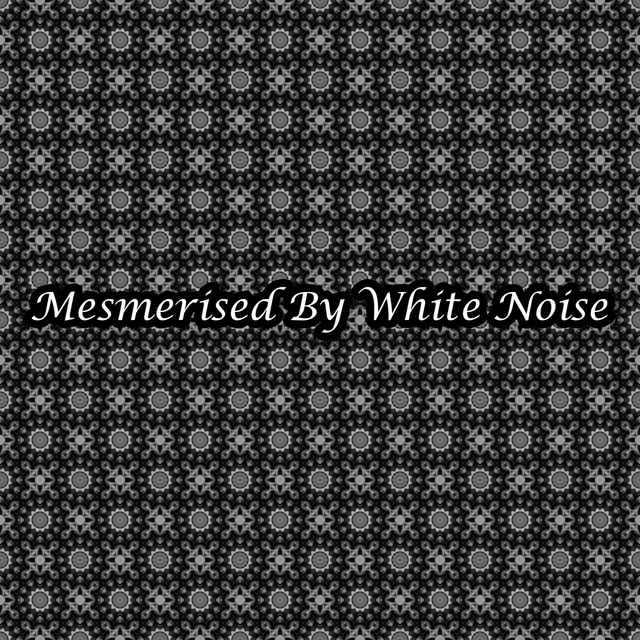 Mesmerised By White Noise