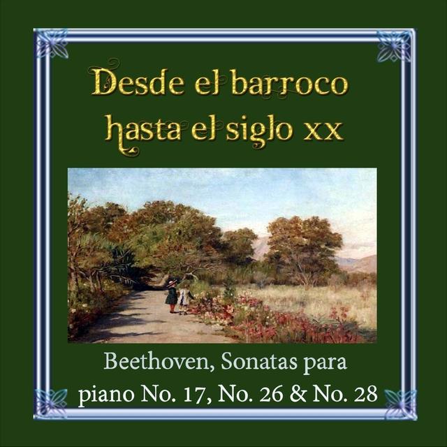 Desde el barroco hasta el siglo XX, Beethoven, Sonatas para piano No. 17, No. 26 & No. 28