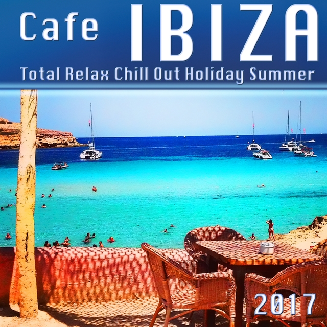 Cafe Ibiza Total Relax Chill out Holiday Summer 2017