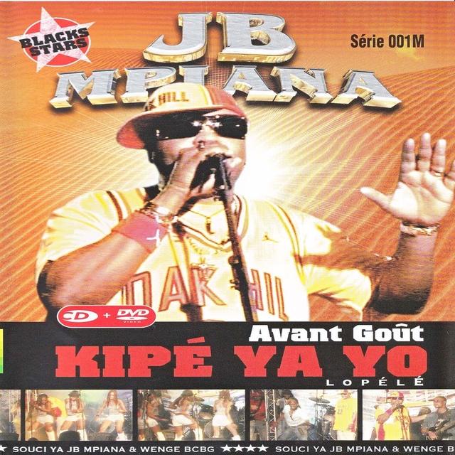 Kipe Ya Yo, Avant Gout, Lopélé, JB MPIANA & Wenge BCBG