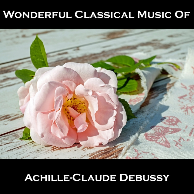 Wonderful Classical Music Of Achille-Claude Debussy