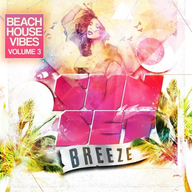 Sunset Breeze - Beach House Vibes, Vol. 3