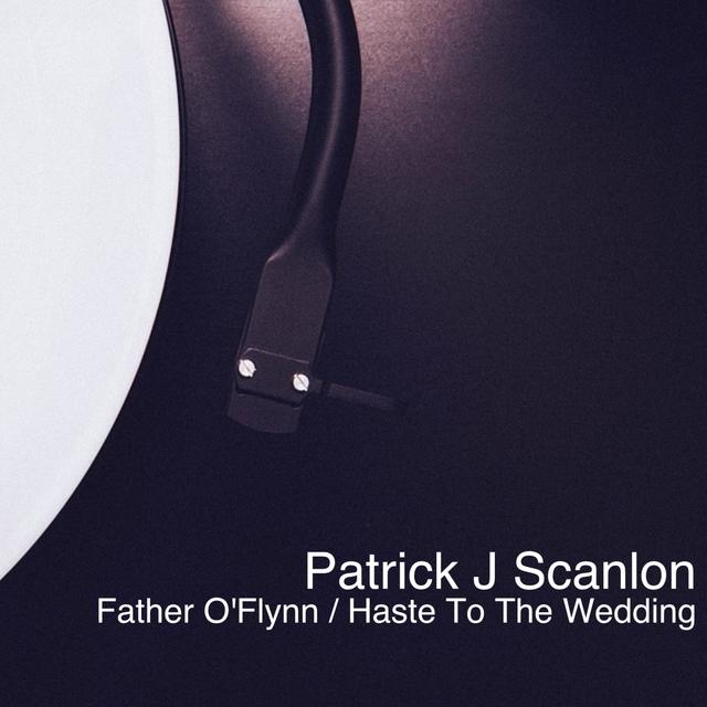 Father O`Flynn / Haste To The Wedding