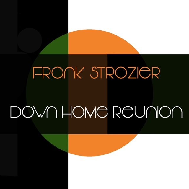 Frank Strozier: Down Home Reunion
