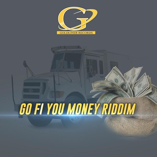 Go Fi You Money Riddim