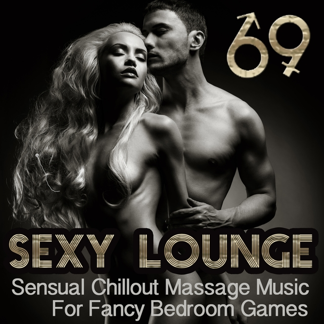 Sexy Lounge 69 : Sensual Chillout Massage Music for Fancy Bedroom Games