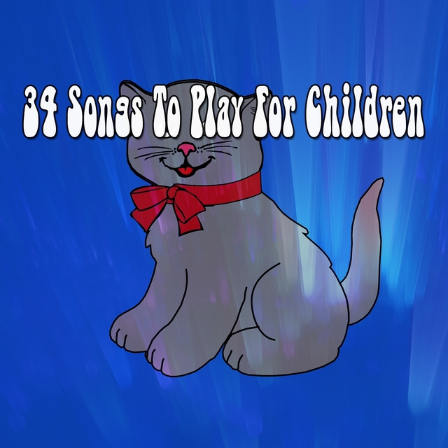 34 Songs To Play For Children