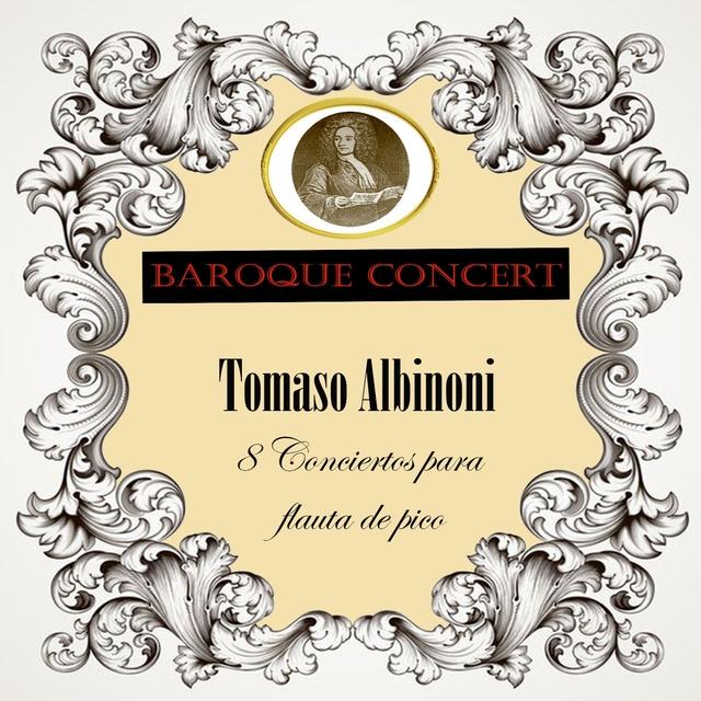 Baroque Concert, Tomaso Albinoni, 8 Conciertos para flauta de pico