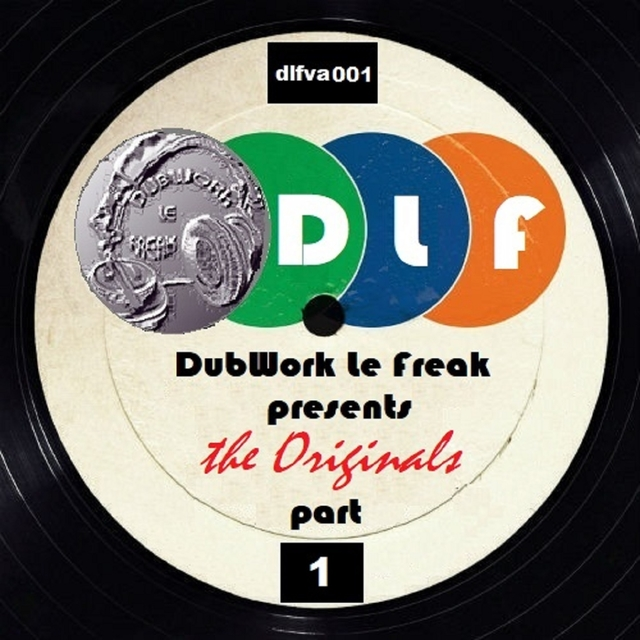 DubWork Le Freak Presents The Originals Part 1