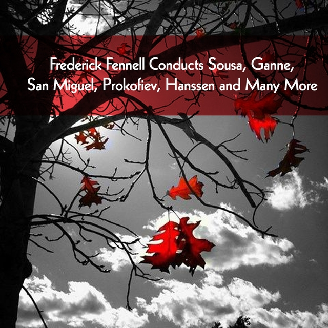 Frederick Fennell Conducts Sousa, Ganne, San Miguel, Prokofiev, Hanssen and Many More