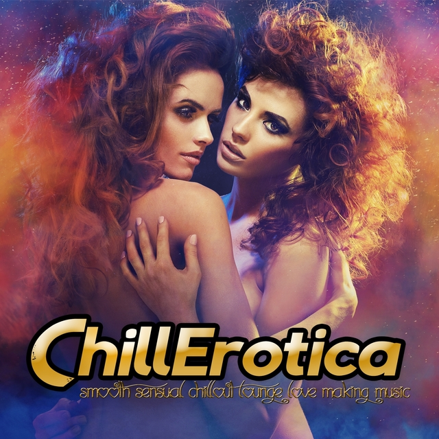 Couverture de Chillerotica - Smooth Sensual Chillout Lounge Love Making Music