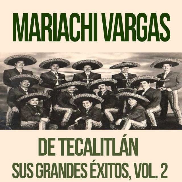 Mariachi Vargas de Tecalitlán - Sus Grandes Éxitos, Vol. 2