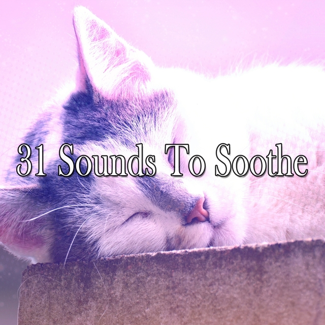 31 Sounds To Soothe