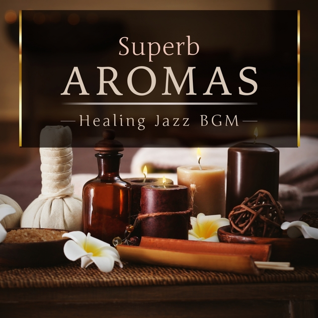 Superb Aromas - Healing Jazz BGM