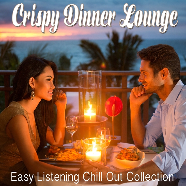 Crispy Dinner Lounge - Easy Listening Chill Out Collection