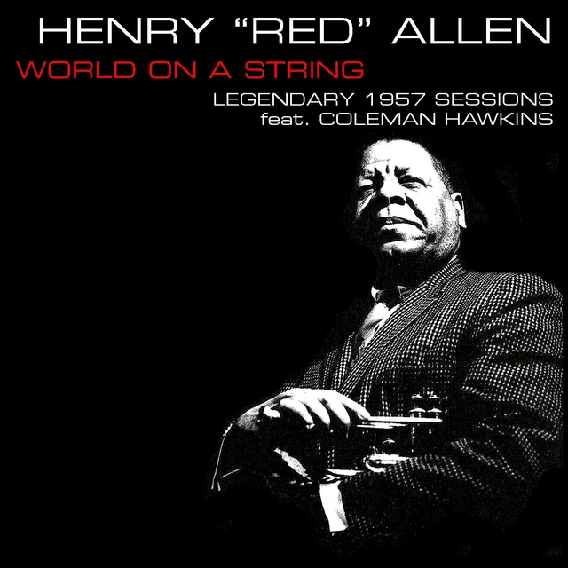 "Henry ""Red"" Allen: World On A String - Legendary 1957 Session Feat. Coleman Hawkins"