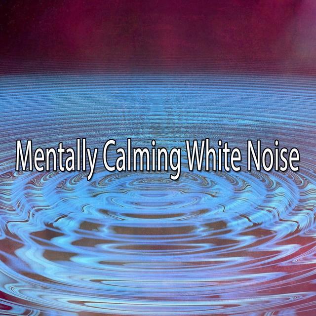 Mentally Calming White Noise