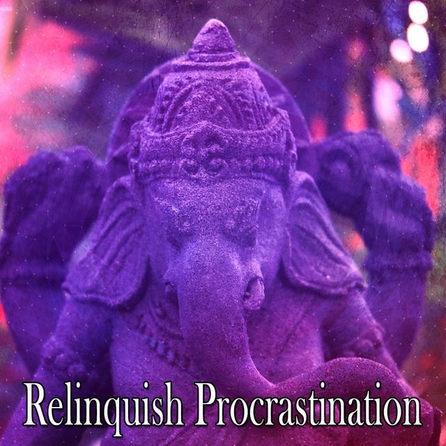 Relinquish Procrastination