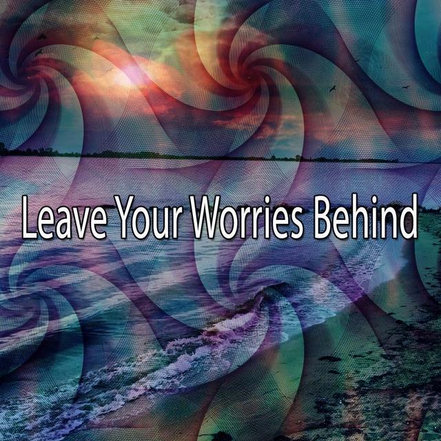 Leave Your Worries Behind