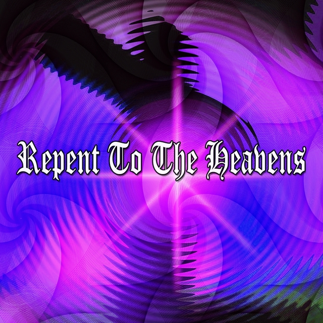 Repent To The Heavens